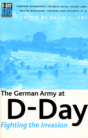 The German Army at D-Day: Fighting the Invasion  by  David Isby