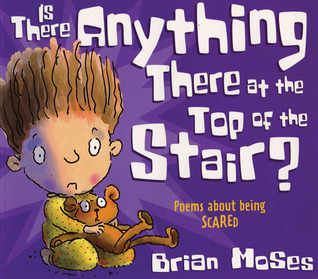 Is There Anything There at the Top of the Stair?: Poems About Being Scared Brian Moses
