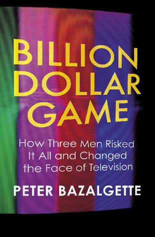 Billion Dollar Game: How Three Men Risked It All and Changed the Face of Television Peter Bazalgette