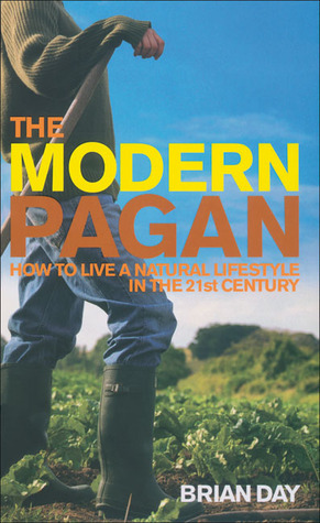The Modern Pagan: How to Live a Natural Lifestyle in the 21st Century  by  Brian Day
