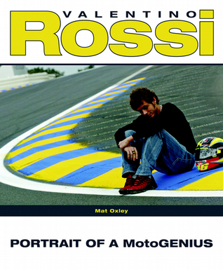 Valentino Rossi: Portrait of a MotoGenius  by  Mat Oxley