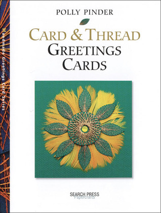 Card and Thread Greetings Cards  by  Polly Pinder