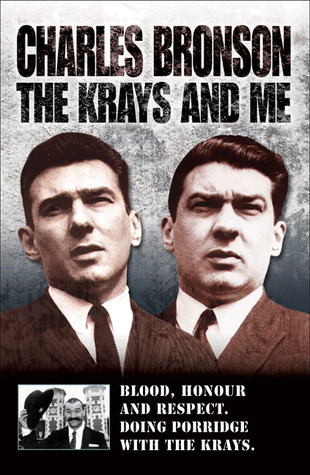 The Krays and Me: Blood, Honour and Respect. Doing Porridge With the Krays.  by  Charles Bronson