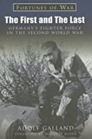 The First and the Last: Germany's Fighter Force in WWII