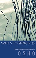 When the Shoe Fits: Stories of the Taoist Mystic Chuang Tzu