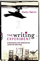 The Writing Experiment: Strategies for Innovative Creative Writing