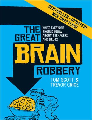 The Great Brain Robbery: What Everyone Should Know About Teenagers and Drugs  by  Tom Scott