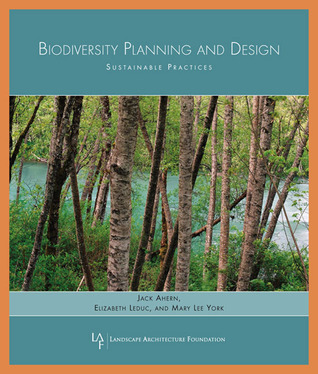 Biodiversity Planning and Design: Sustainable Practices  by  Jack Ahern