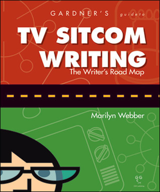 Gardners Guide to TV Sitcom Writing Marilyn Webber