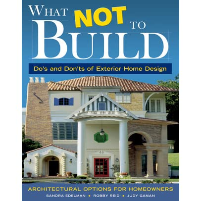 what not to build do s and don ts of exterior home design