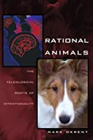 Rational Animals: The Teleological Roots of Intentionality