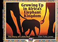 Growing Up in Africa's Elephant Kingdom: The Story of Little Bull