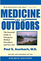 Medicine for the Outdoors: The Essential Guide to Emergency Medical Procedures and First Aid; Revised and Expanded Edition