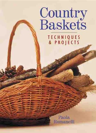 Country Baskets: Techniques & Projects  by  Paola Romanelli