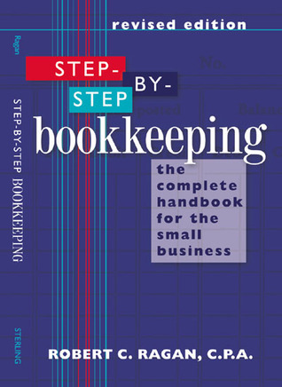 Step-by-Step Bookkeeping: The Complete Handbook for the Small Business  by  Robert C. Ragan