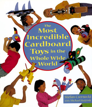 The Most Incredible Cardboard Toys in the Whole Wide World Stefan Czernecki