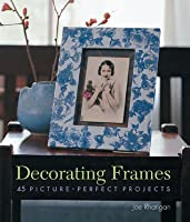 Decorating Frames: 45 Picture-Perfect Projects