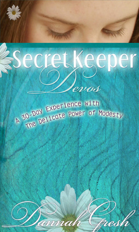 Secret Keeper Devos: A 30-Day Experience with the Delicate Power of Modesty  by  Dannah Gresh