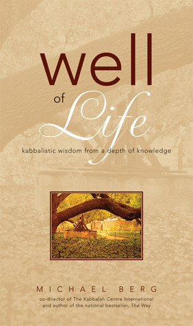 Well of Life: Kabbalistic Wisdom from a Depth of Knowledge  by  Michael Berg