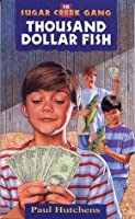 The Thousand Dollar Fish (Sugar Creek Gang, #15)