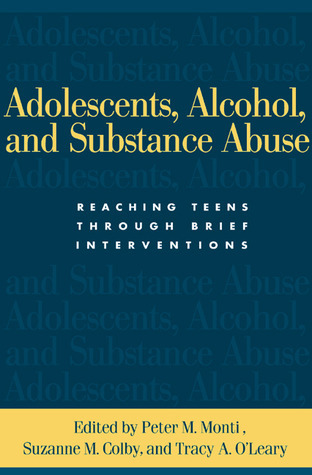 Adolescents, Alcohol, and Substance Abuse: Reaching Teens through Brief Interventions  by  Peter M. Monti
