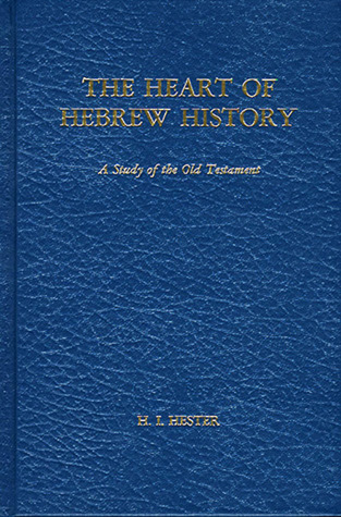 The Heart of Hebrew History H.I. Hester