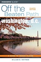 Washington, D.C. Off the Beaten Path, 4th: A Guide to Unique Places