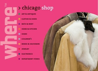 Where Chicago Shop!: Great Shopping Wherever You Are  by  Where Magazine
