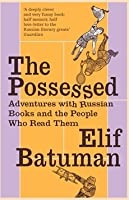 Possessed: Adventures with Russian Books and the People Who Read Them