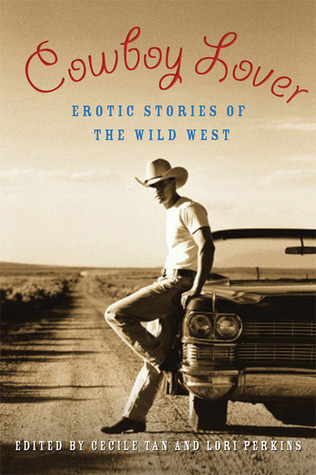 Cowboy Lover: Erotic Stories of the Wild West Cecilia Tan