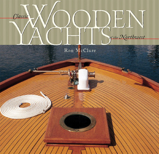 Classic Wooden Yachts of the Northwest  by  Ron McClure