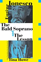 The Bald Soprano and The Lesson: Two Plays -- A New Translation