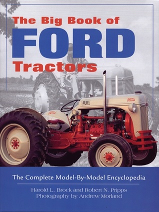 The Big Book of Ford Tractors: The Complete Model-by-Model Encyclopedia...Plus Classic Toys, Brochures, and Collectibles Harold Brock