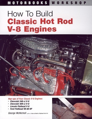 How To Build Classic Hot Rod V-8 Engines  by  George McNicholl