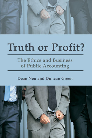 Truth or Profit?: The Ethics and Business of Public Accounting Dean E. Neu