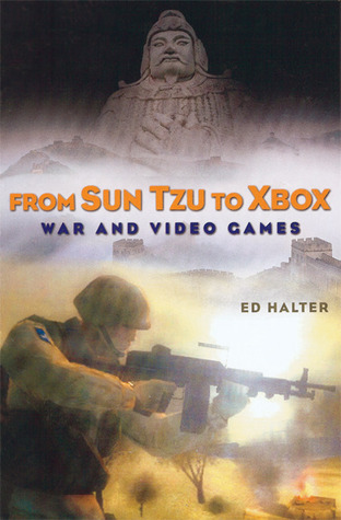 From Sun Tzu to Xbox: War and Video Games  by  Ed Halter