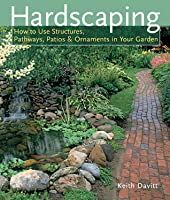 Hardscaping: How to Use Structures, Pathways, Patios & Ornaments in Your Garden