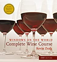 Windows on the World Complete Wine Course: 2009 Edition