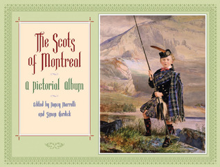 The Scots of Montreal: A Pictorial Album  by  Nancy Marrelli