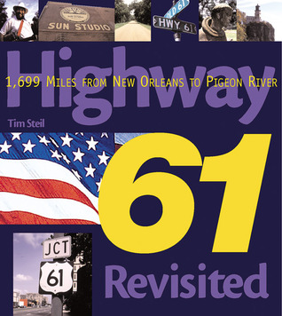 Highway 61 Revisited: 1,699 Miles from New Orleans to Pigeon River Tim Steil