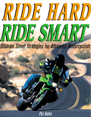 Ride Hard, Ride Smart: Ultimate Street Strategies for Advanced Motorcyclists Patrick Hahn