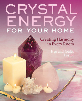Crystal Energy for Your Home: Creating Harmony in Every Room Ken Taylor