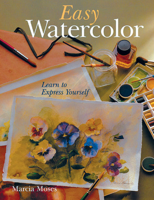 Easy Watercolor: Learn to Express Yourself  by  Marcia Moses