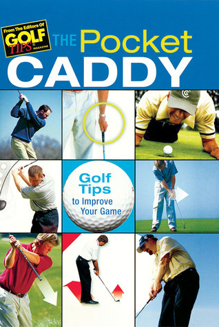 The Pocket Caddy: Golf Tips to Improve Your Game  by  Editors of Golf Tips Magazine