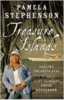 Treasure Islands: Sailing the South Seas in the Wake of Fanny and Robert Louis Stevenson