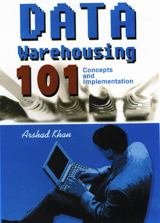 Data Warehousing 101: Concepts and Implementation  by  Arshad Khan