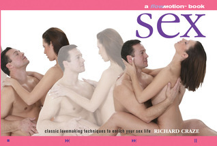 Sex: A Flowmotion™ Book: Classic Lovemaking Techniques to Enrich Your Sex Life  by  Richard Craze