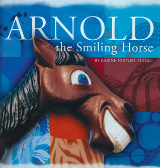 Arnold the Smiling Horse  by  Karine Nguyen-Tuong