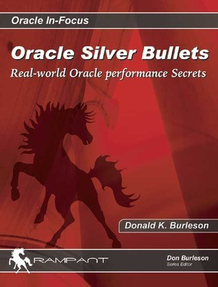 Oracle Silver Bullets: Real-World Oracle Performance Secrets  by  Donald K. Burleson