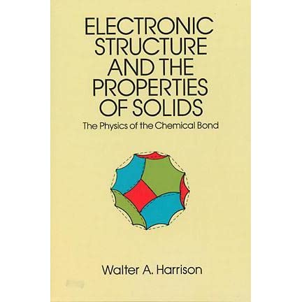 Electronic Structure and the Properties of Solids: The Physics of the Chemical Bond - Walter A. Harrison